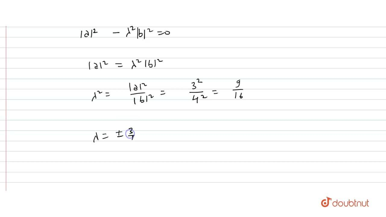 Solution for If |a| = 3 , |b| = 4  , then a value of lamda
