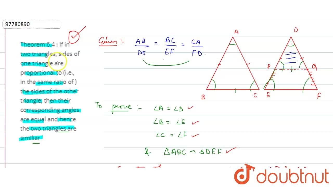 Solution for Theorem 6.4 : If in two triangles, sides of one tr