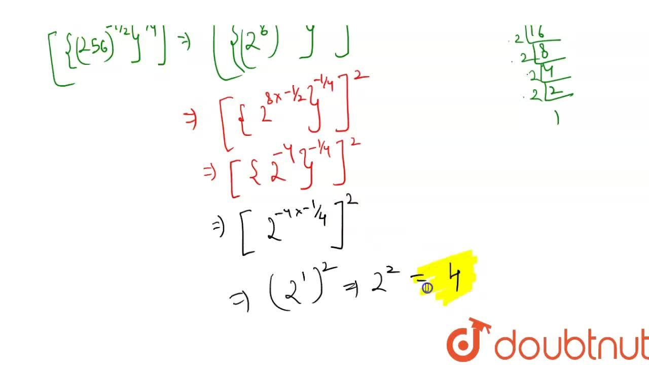 Solution for Simplify [{(256)^(-(1),(2))}^(-(1),(4))]^(2)