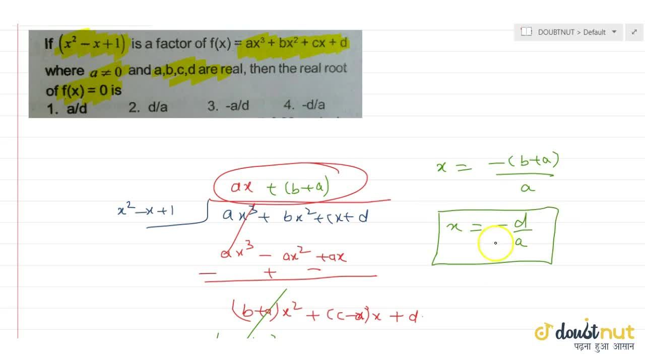 Solution for If (x^2 -x+1) is a factor of f(x) = ax^3 + bx^2