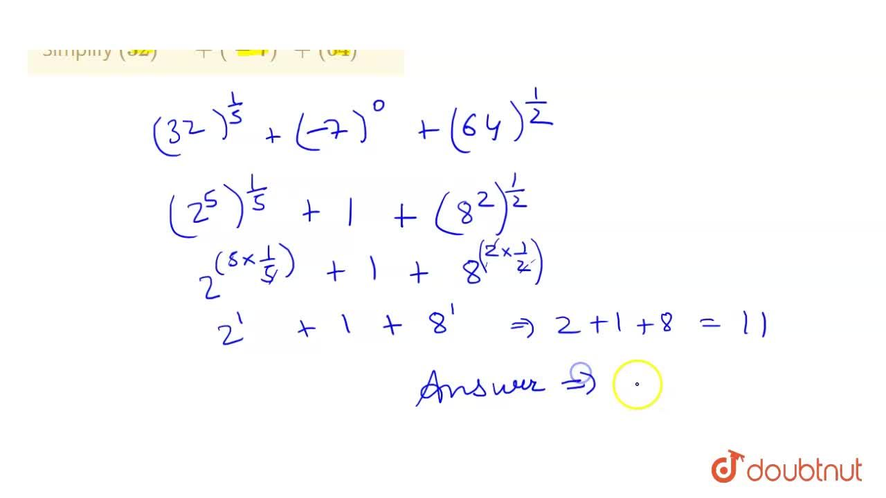 Solution for Simplify (32)^(1,,5)+ (-7)^(0) + (64)^(1,,2)