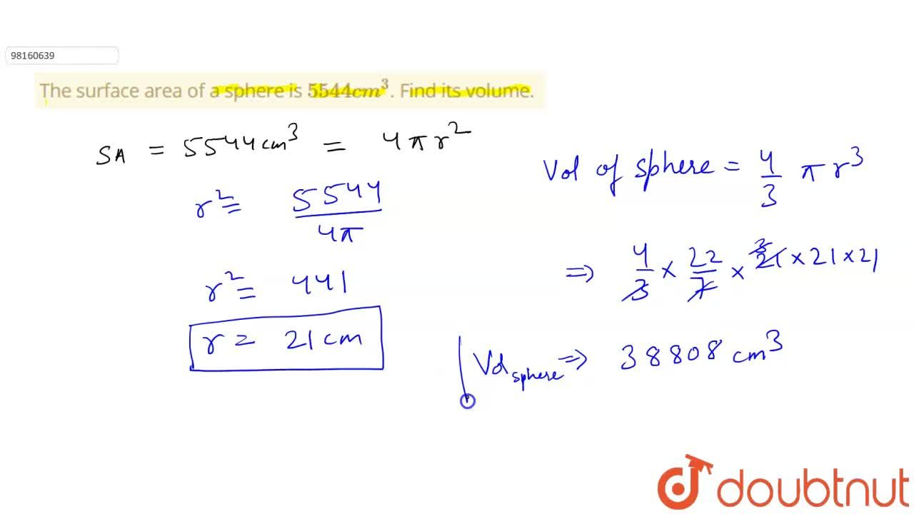 Solution for The surface area of a sphere is 5544cm^(3). Find