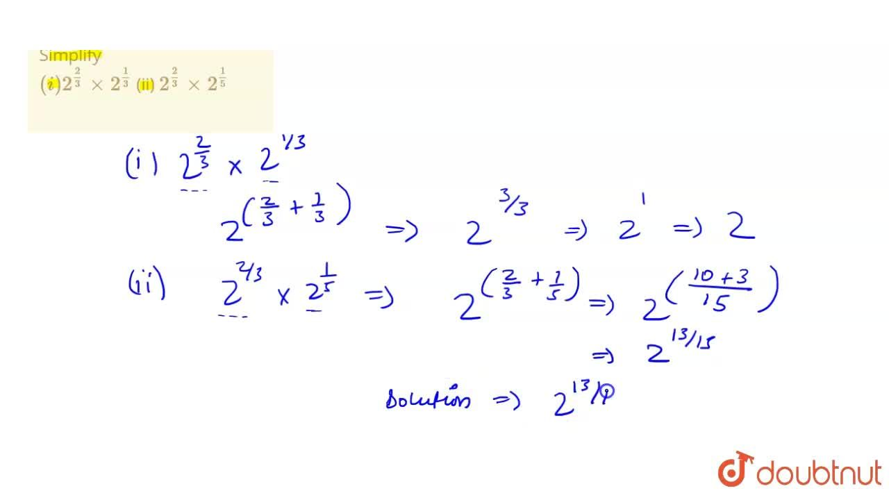 Solution for Simplify <br> (i) 2^((2),(3)) xx 2^((1),(3))   (