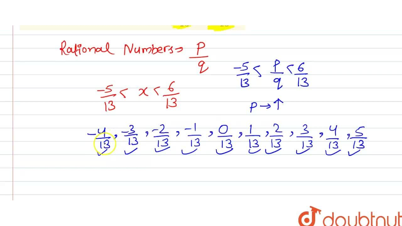 Insert 10 rational numbers between -(5),(13) and (6),(13).