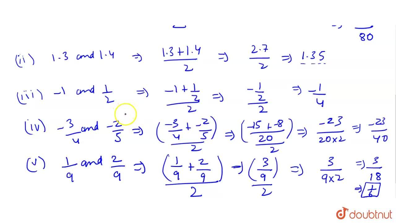 Find  a rational number  between <br>  (i) (3),(8) and (2),(5)  (ii) 1.3 and  1.4 (iii) - 1 and (1),(2) <br>  (iv) -(3),(4) and -(2),(5)  (v) (1),(9) and (2),(9)