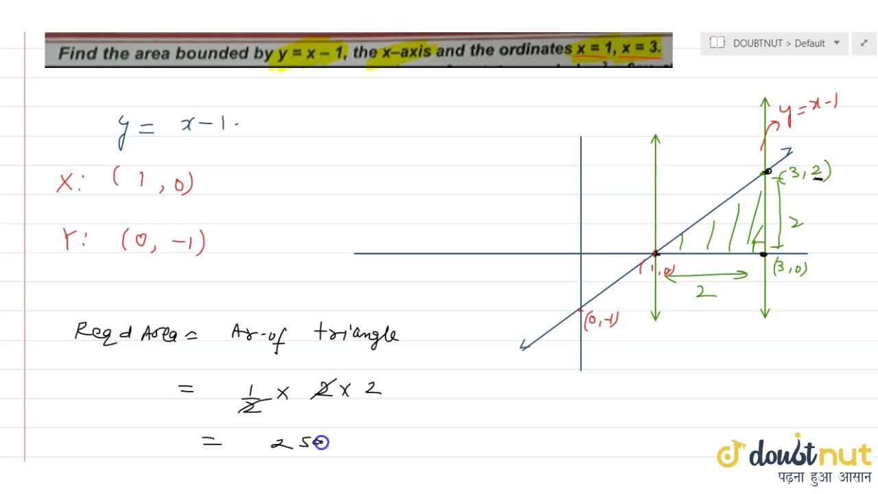 Find the area bounded by y = x - 1, the x-axis and the ordinates x = 1, x = 3.