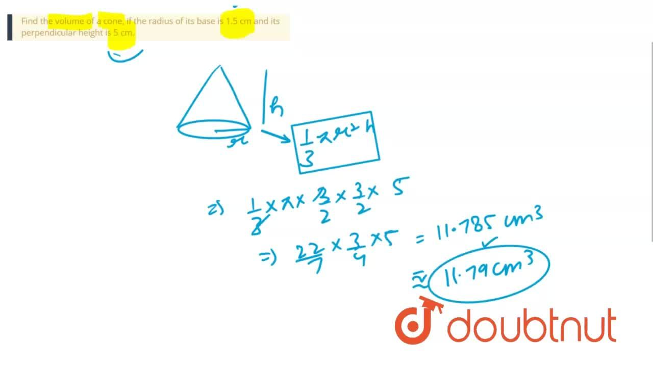 Find the volume of a cone, if the radius of its base is 1.5 cm and its perpendicular height is 5 cm.