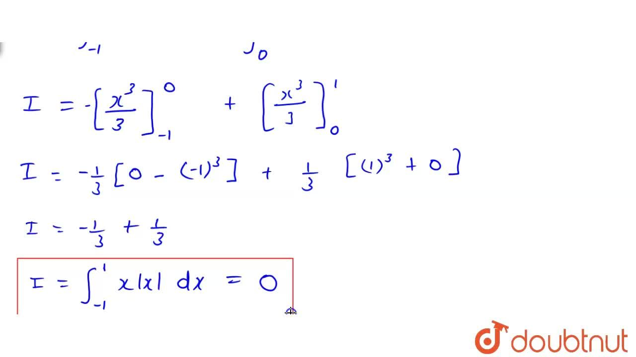 Solution for int_(-1)^(1)x|x|dx  किसके  बराबर है ?