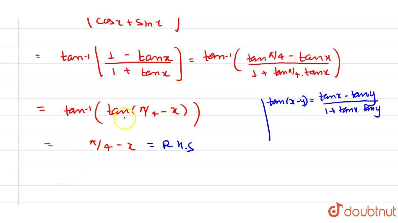 Solution for Prove that tan^(-1)((cosx-sinx),(cosx+sinx))=(pi,