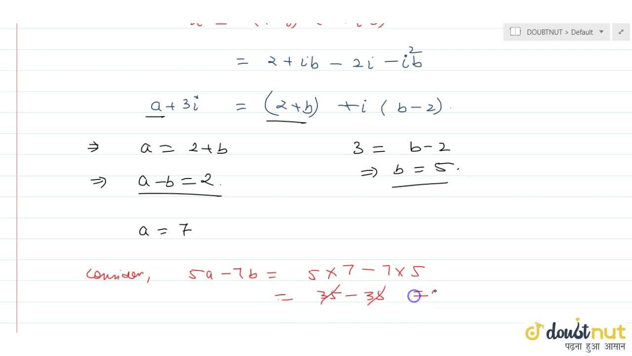 Solution for If (a+3i),(2+i b)=1-i , show that (5a-7b)=0