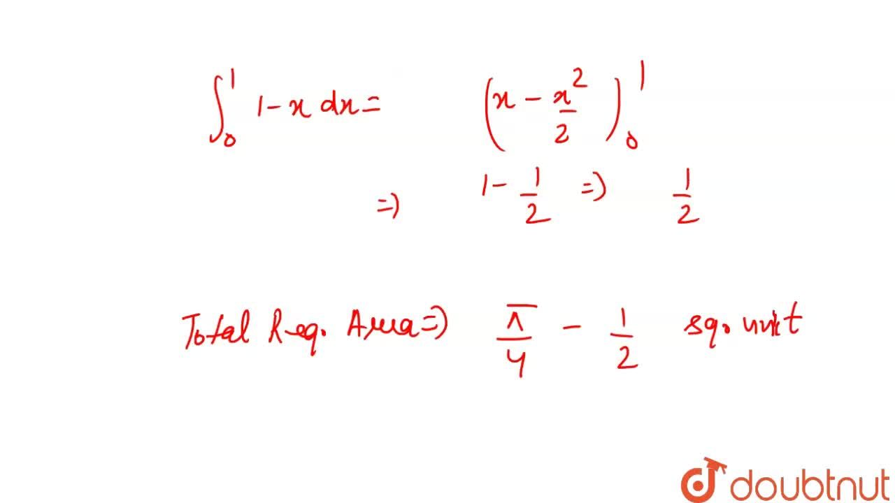 Find the  area enclosed   between  the  circle    x ^ 2  +  y ^ 2 =  1  and  the  line     x +  y  = 1   lying  in the  first  quadrant.
