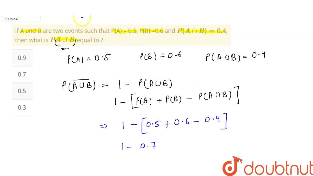 Solution for  If A and B are two events such that P(A) = 0.5, P