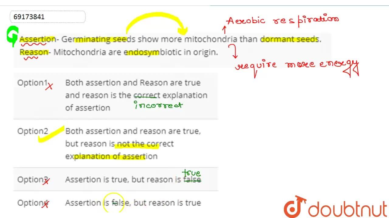 Assertion- Germinating seeds show more mitochondria than dormant seeds. <br> Reason- Mitochondria are endosymbiotic in origin.