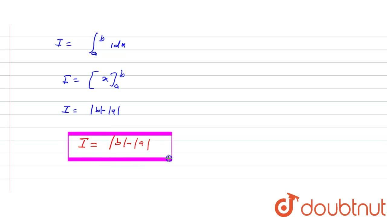 Solution for यदि 0ltaltb, तो int_(a)^(b)(|x|),(x)dx  किसके