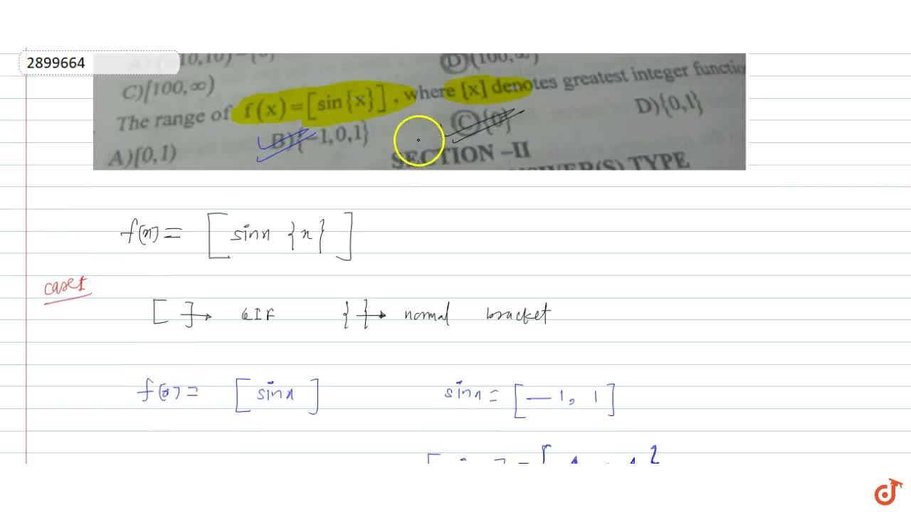The range of f(x) = [sin{x}], where [x] denotes greatest integer function