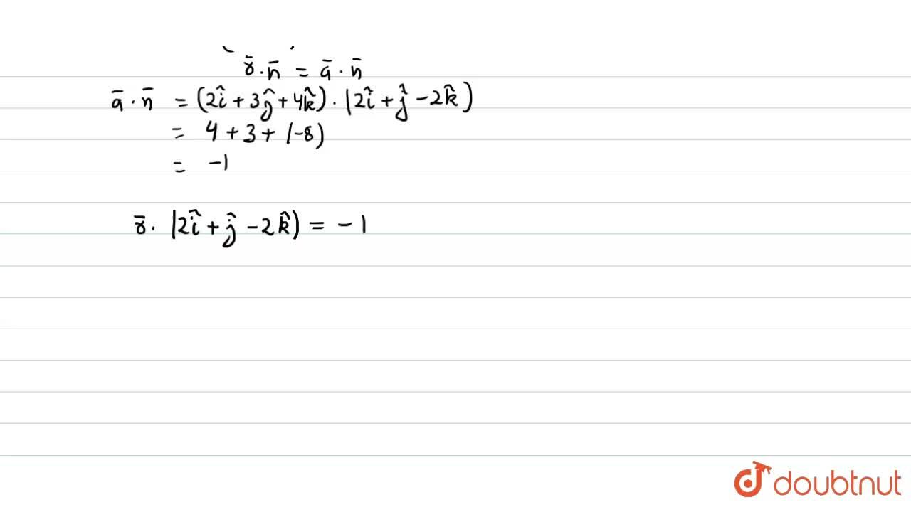 Find the vector equation of the plane passing through the point having position vector 2hati + 3hatj + 4hatk and perpendicular to the vector 2hati + hatj -2hatk.