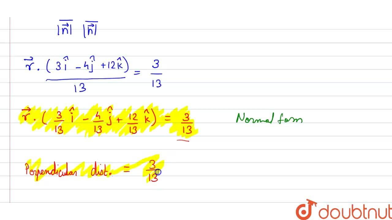 Reduce the equation barr*(3hati - 4hatj + 12hatk) = 3 to the normal form and hence find the length of perpendicular from the origin to the plane.