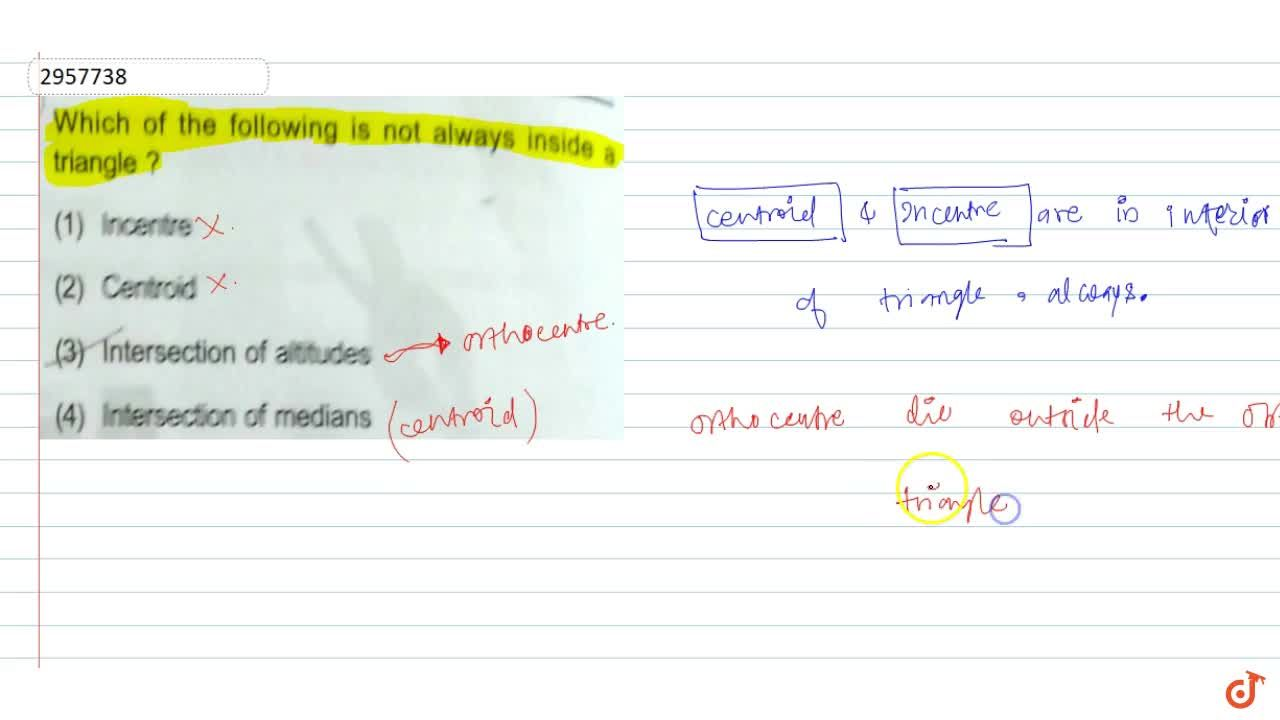 Solution for Which of the following is not always inside a tria