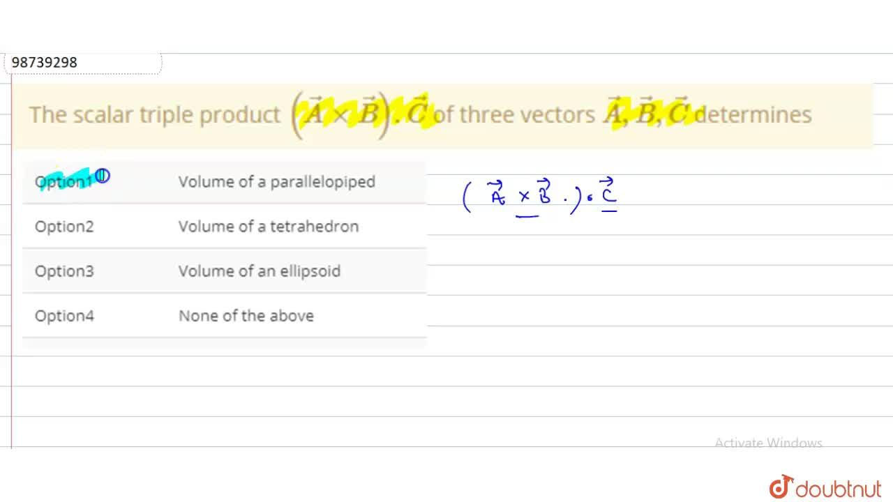 The scalar triple product (vec(A)xxvec(B)).vec(C) of three vectors vec(A), vec(B), vec(C) determines