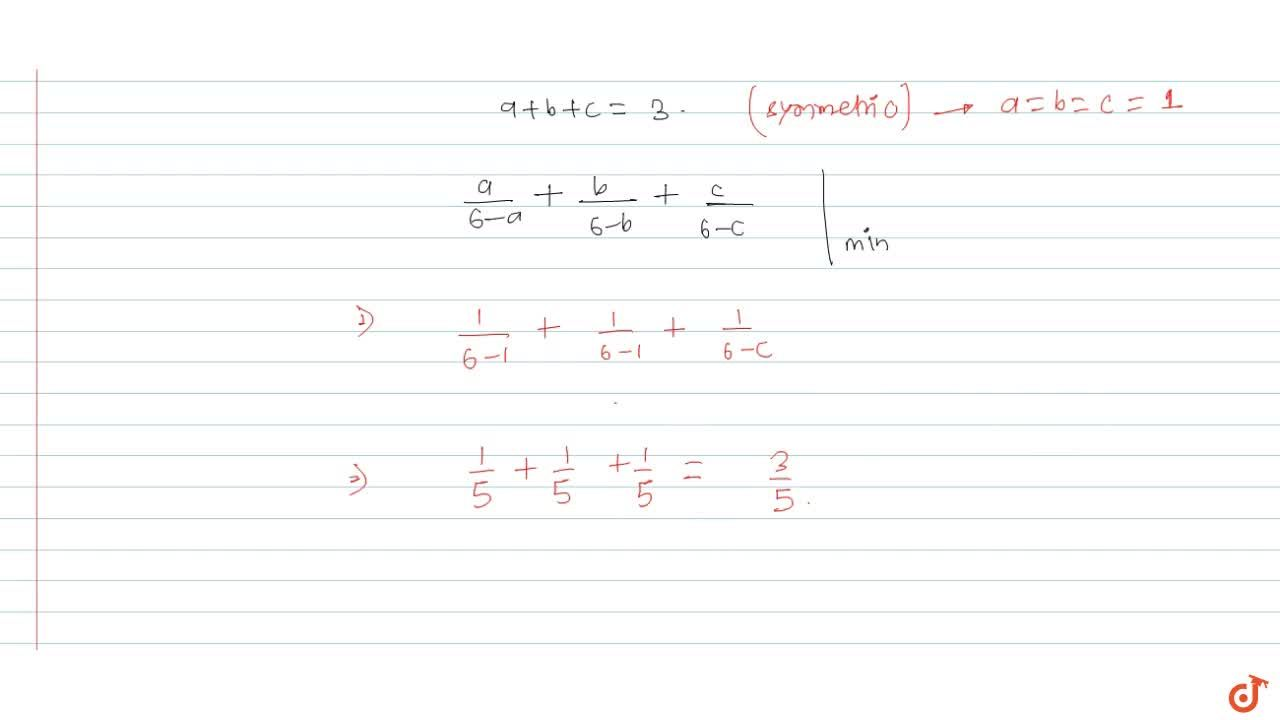 If a, b, c are positive real numbers such that a + b + c =3.  then the minimum value of  a,(6-a)+b,(6-b)+c,(6-c) is equal to