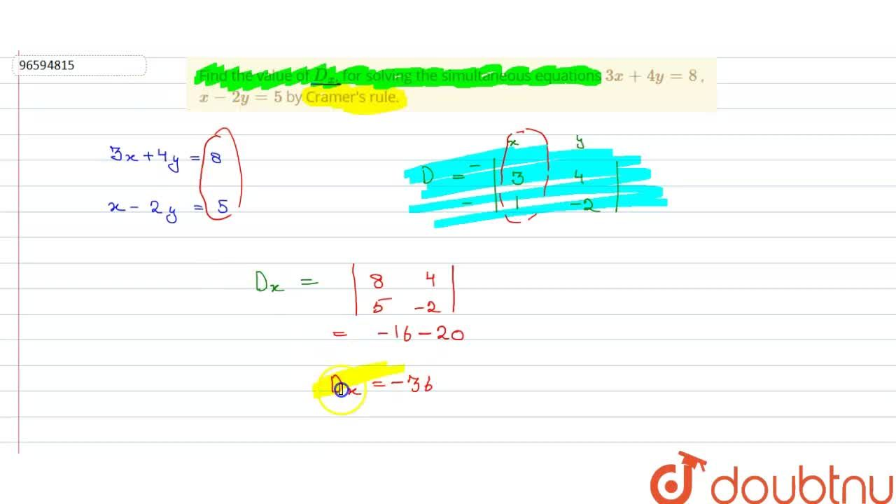 Find the value of D_(x), for solving the simultaneous equations 3x+4y=8 , x-2y=5 by Cramer's rule.