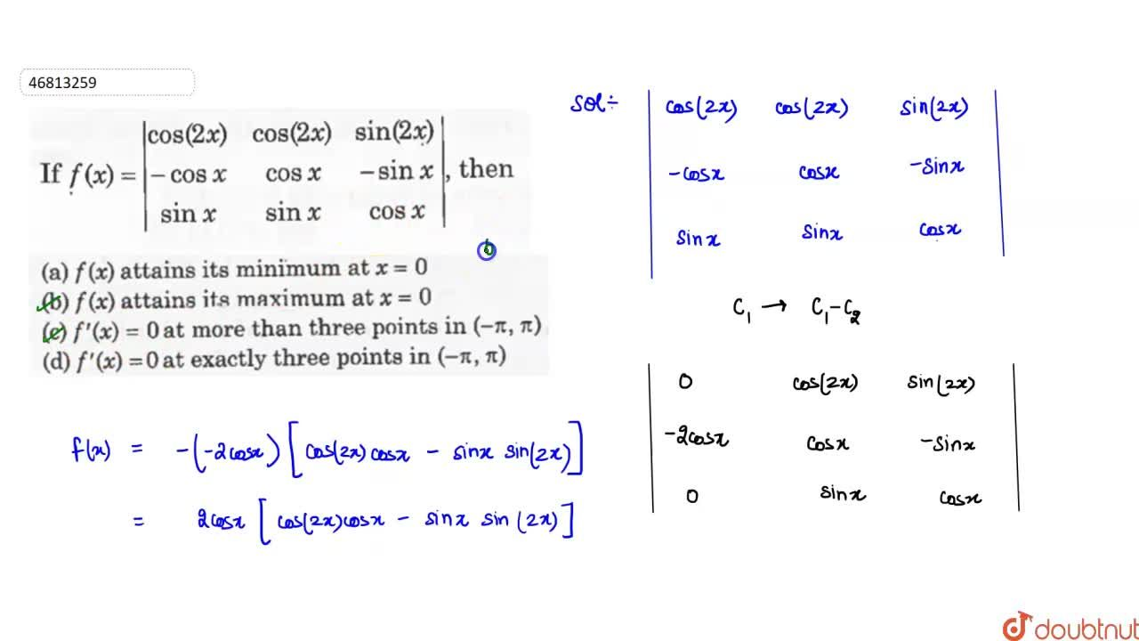 Solution for If f(x) = |{:( cos (2x) ,, cos ( 2x ) ,, sin ( 2x