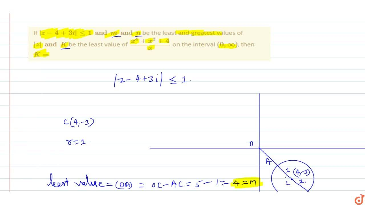 Solution for If  |z-4+3i| leq 1 and m and n be the least and