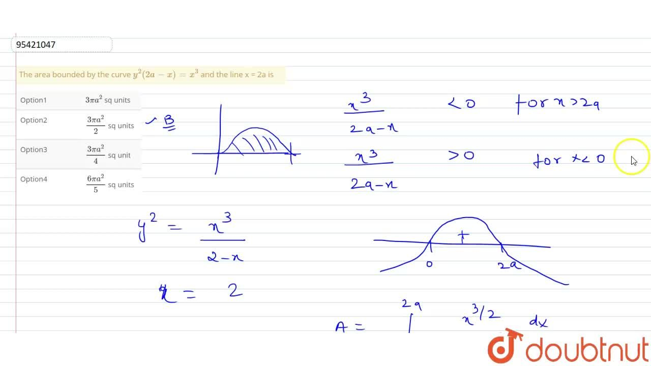 Solution for The area bounded by the curve y^(2)(2a-x)=x^(3)