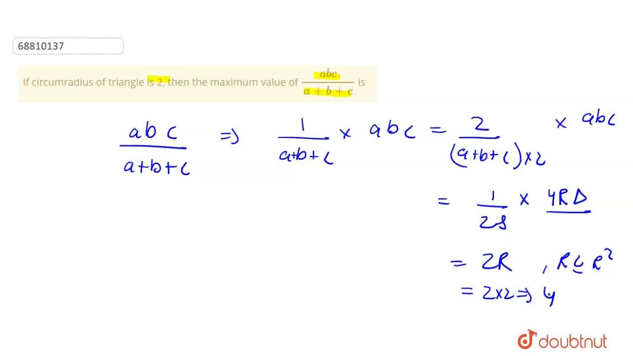 If circumradius of triangle is 2, then the maximum value of (abc),(a+b+c) is