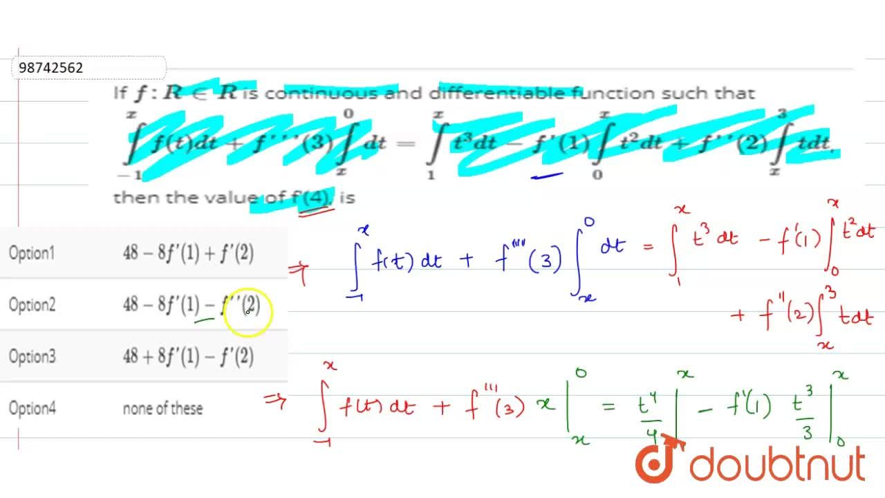 If f:R in R is continuous and differentiable function such that <br> int_(-1)^(x)  f(t)dt+f'''(3) int_(x)^(1)  dt=int_(1)^(x) t^(3)dt-f'(1)int_(0)^(x)  t^(2)dt+f'(2) int_(x)^(3)  r dt, then the value of f'(4), is