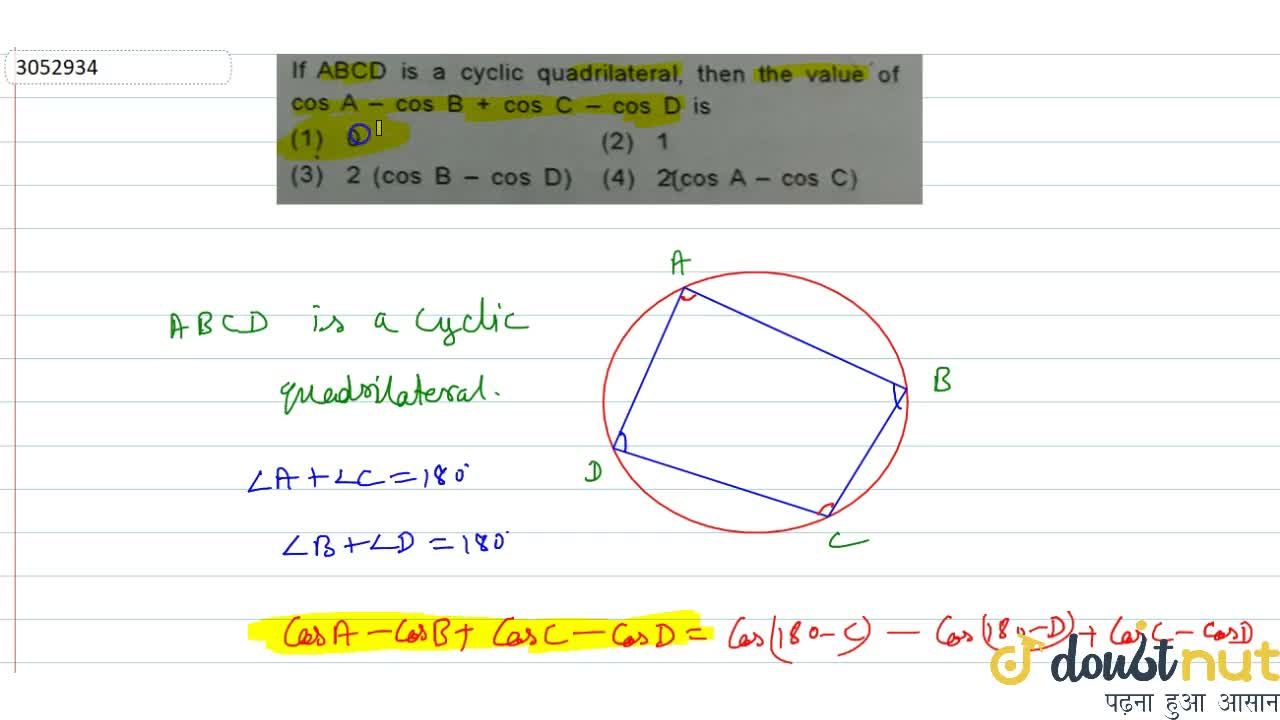 If ABCD is a cyclic quadrilateral, then the value of cosA-cosB+cosC-cosD is