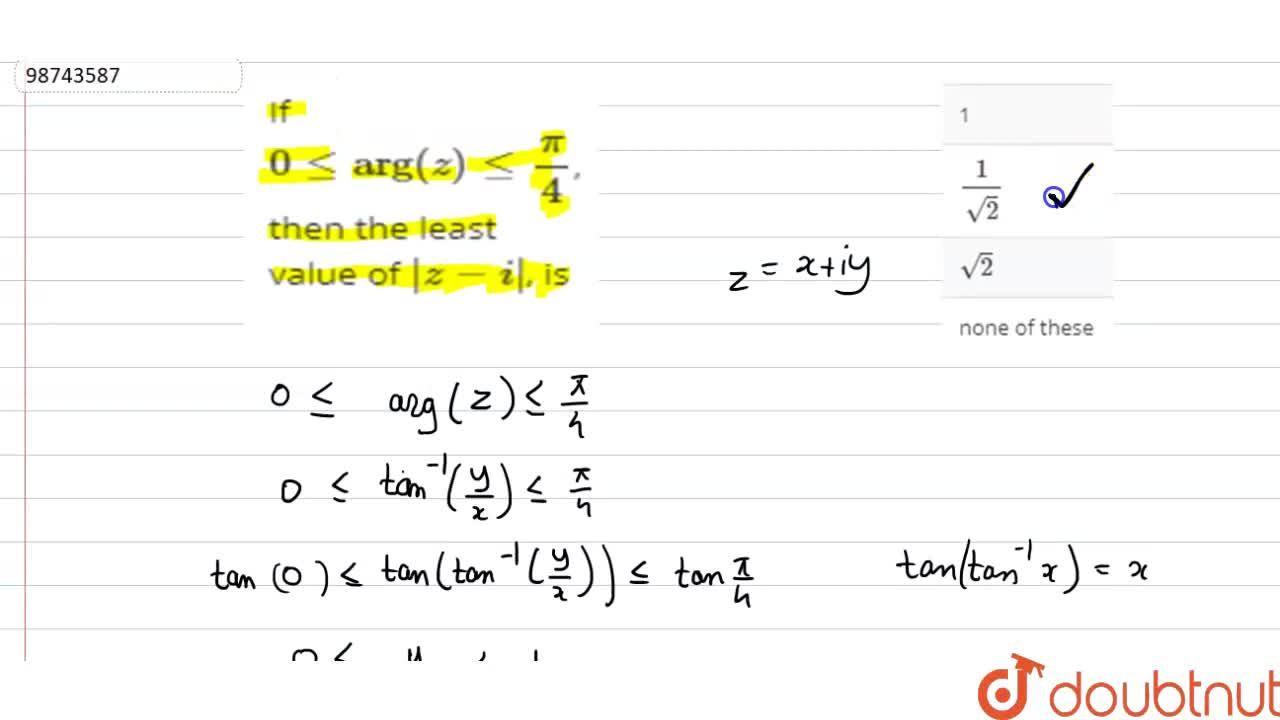 """Solution for If 0 le """"arg""""(z) le pi,4, then the least value o"""