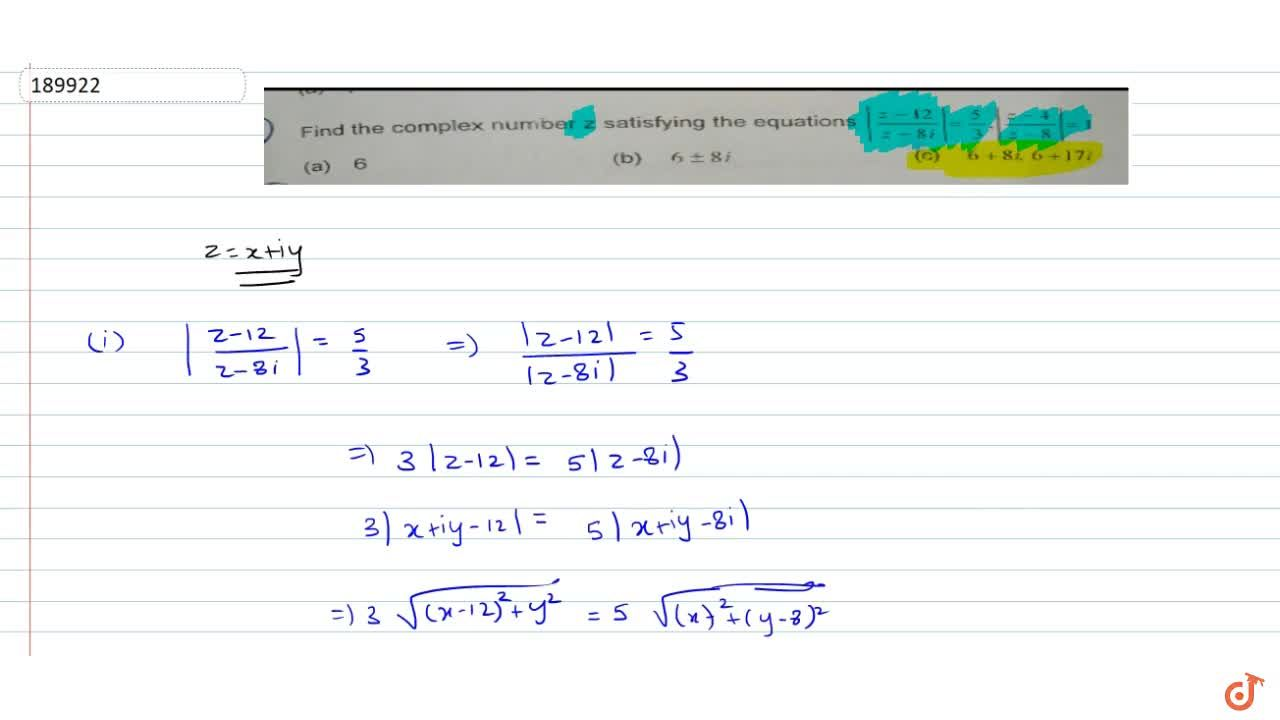 Find the complex number z satisfying the equations  |(z-12),(z-8i)|=5,3,|(z-4),(z-8)|=1