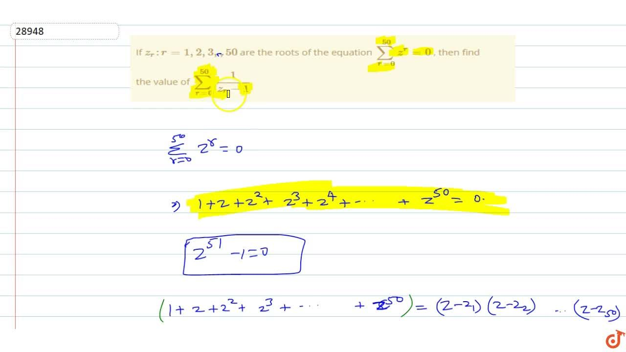 Solution for If z_(r):r = 1,2,3,.....50 are the roots of the