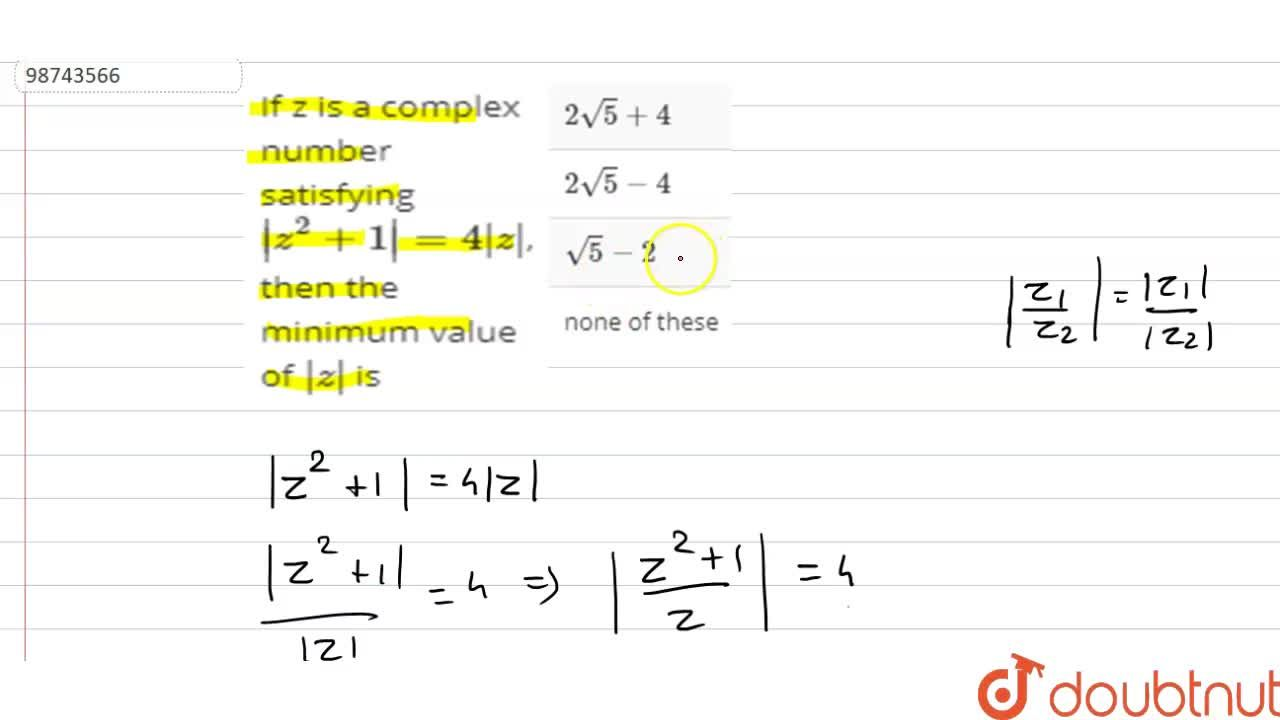 If z is a complex number satisfying |z^(2)+1|=4|z|, then the minimum value of |z| is