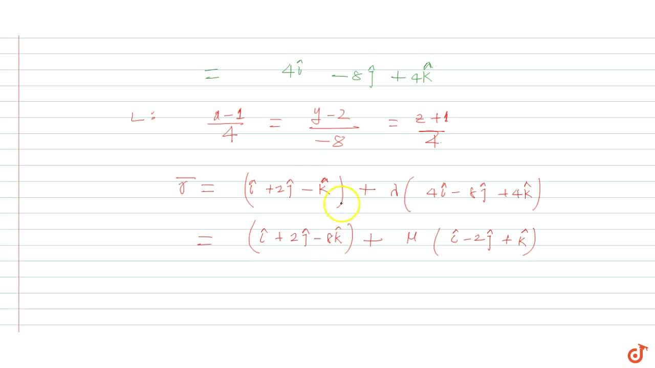Solution for  Find the equation of line through (1,2.-1) and