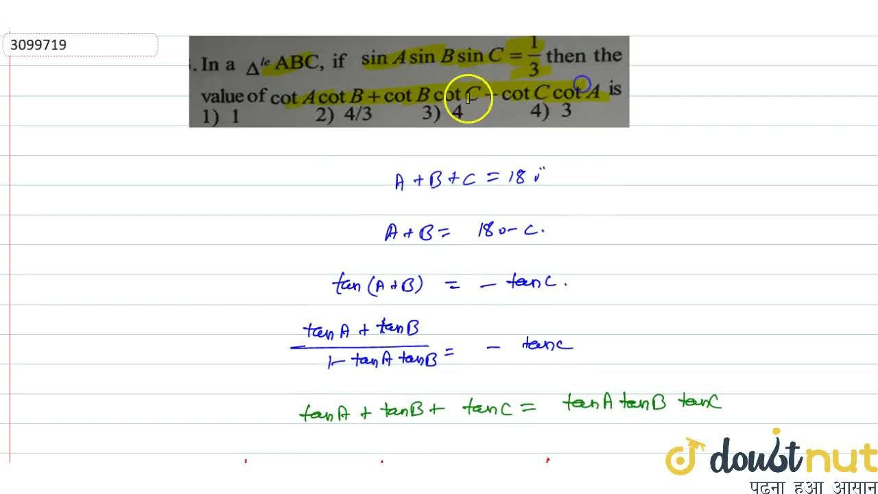 In a Delta^(Ie) ABC, if sinA sinB sinC=1,3 then the value of cot A cot B +cot B cot C+cot Ccot A is