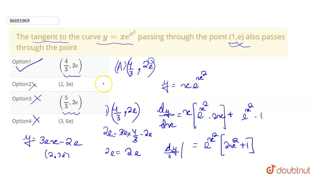 Solution for The tangent to the curve y=xe^(x^2) passing thro