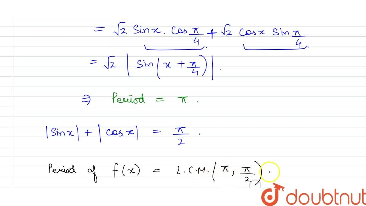 Find the period of the following function <br> (i) f(x) =|sinx|+|cosx| <br> (ii) f(x)=cos(cosx)+cos(sinx) <br> (iii)  f(x)= (|sinx+cosx|),(|sinx|+|cosx|)