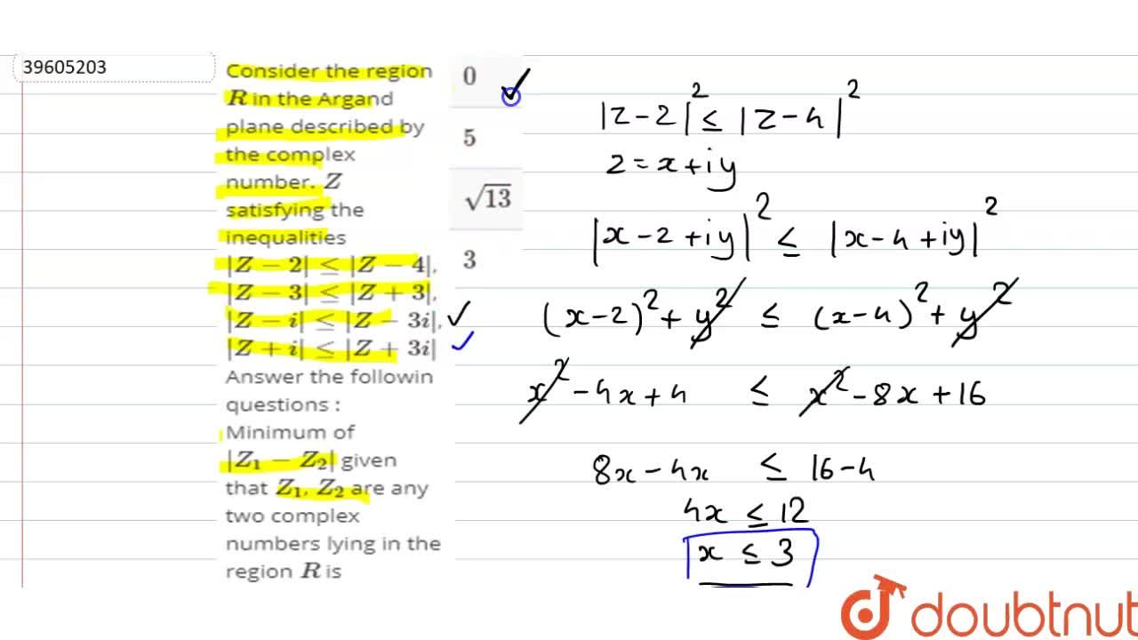 Consider the region R in the Argand plane described by the complex number. Z satisfying the inequalities |Z-2| le |Z-4|, |Z-3| le |Z+3|, |Z-i| le |Z-3i|, |Z+i| le |Z+3i| <br> Answer the followin questions : <br>  Minimum of |Z_(1)-Z_(2)| given that Z_(1), Z_(2) are any two complex numbers lying in the region R is
