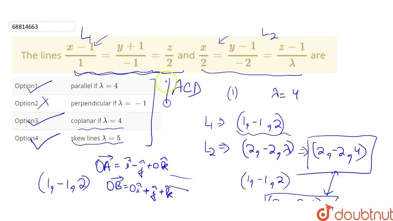 The lines (x-1),1=(y+1),-1=z,2 and x,2=(y-1),-2=(z-1),lambda are