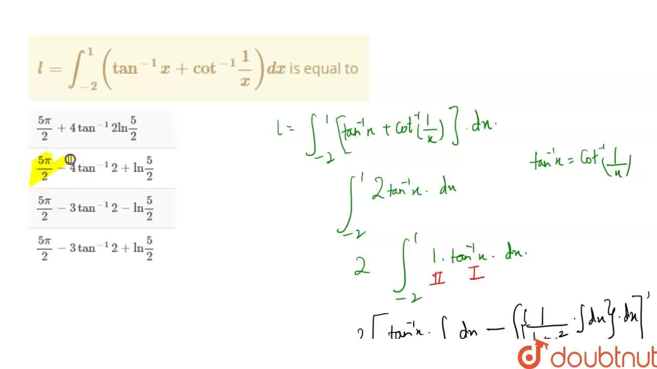 """Solution for l=int_(-2)^(1)(tan^(-1)x+""""cot""""^(-1)(1),(x))dx is"""
