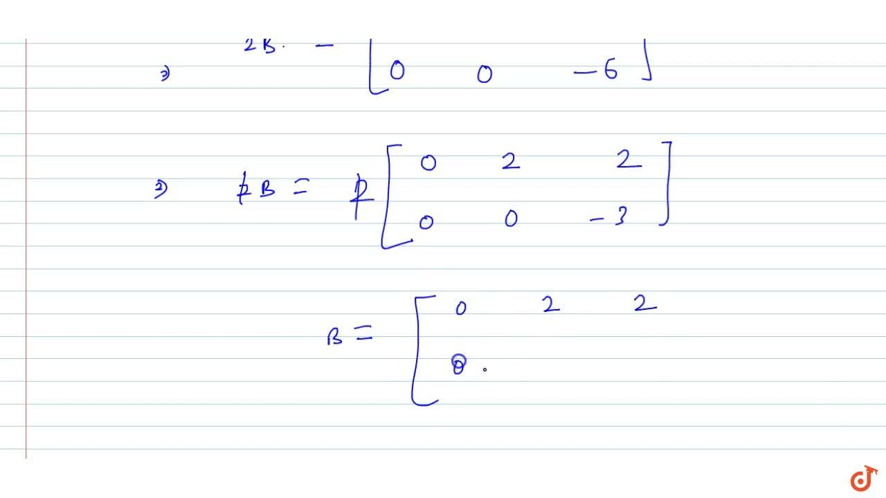 Solution for Find matrices A and B, if 2A - B = [[6, -6, 0