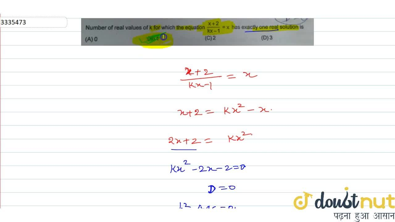 Number of real values of k for which the equation (x+2),(kx-1)=x has exactly one real solution is (A) 0 (B) 1 (C) 2 (D) 3