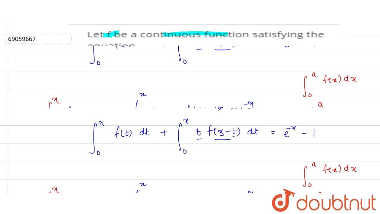 Let f be a continuous function satisfying the equation int_(0)^(x)f(t)dt+int_(0)^(x)tf(x-t)dt=e^(-x)-1, then find the value of e^(9)f(9) is equal to…………………..