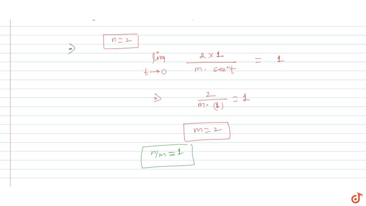 Solution for If lim_(x->e^3) ((lnx-3)^n),(ln((cos^m(lnx-3))))=
