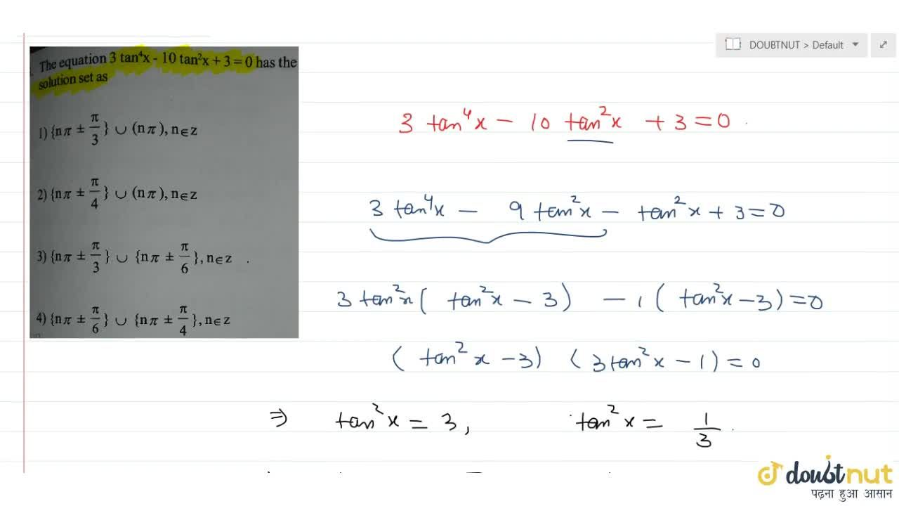 Solution for The equation 3 tan^4x - 10 tan^2x +3=0 has the s