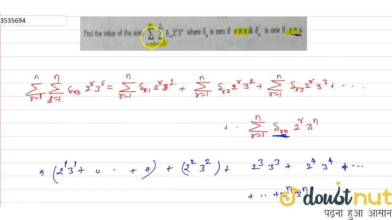 Find the value of the sum_(r=1)^nsum_(s=1)^ndelta_(rs)2^r3^r where delta_(rs) is zero if r!=s & delta'_(rs) is one if r=s
