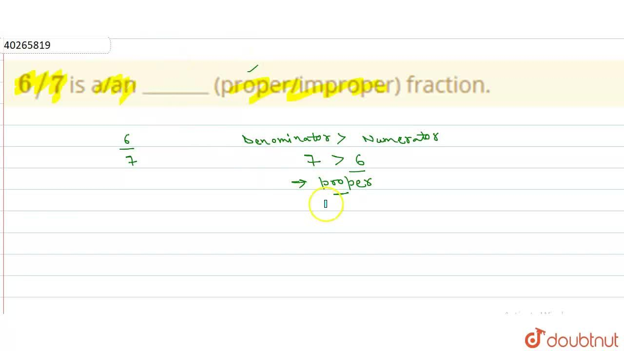 """Solution for 6,,7 is a,an """"_____"""" (proper,improper) fractio"""