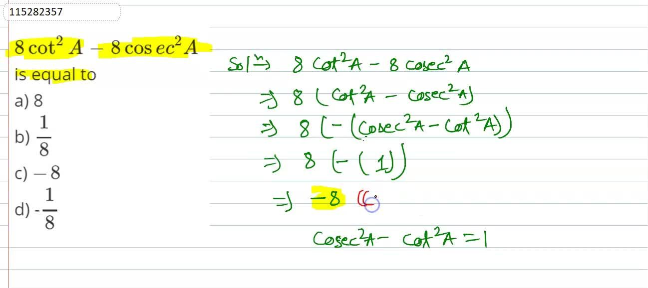 Solution for 8 cot^2A-8 cosec^2A is equal to <br> a) 8 <br> b